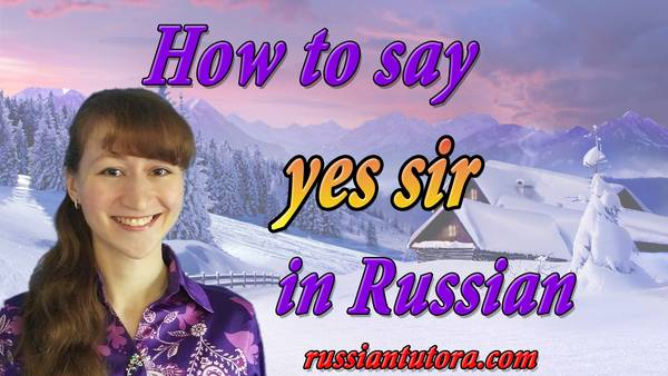 yes sir in Russian