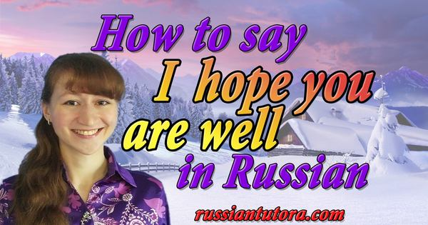 I hope you are well in Russian