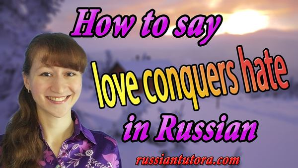 Love conquers hate in Russian
