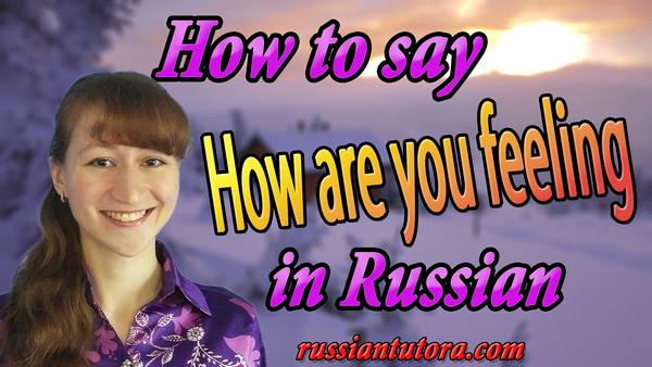 How are you feeling in Russian