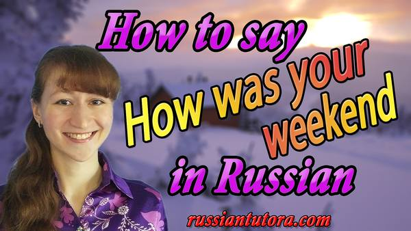 How was your weekend in Russian